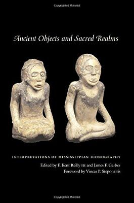 Ancient Objects and Sacred Realms: Interpretations of Mississippian Iconograp..