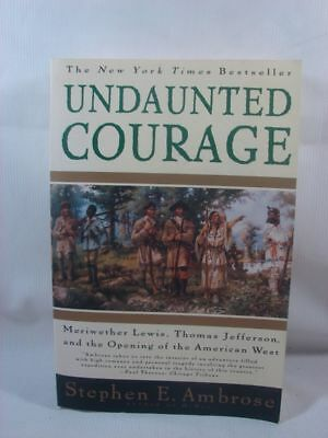 Undaunted Courage Opening of American West Expedition Stephen E. Ambrose PB