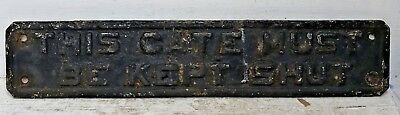 Very Old Cast Iron Railway Sign - This Gate Must Be Kept Shut - Very Rare - L@@k