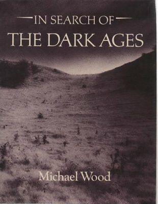 In Search of the Dark Ages,Michael Wood- 0563178353