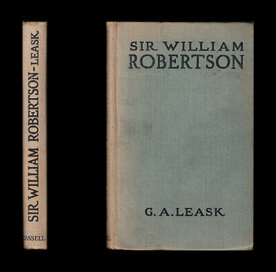 1917 Leask SIR WILLIAM ROBERTSON, Private to CHIEF of the IMPERIAL GENERAL STAFF