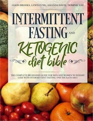 Intermittent Fasting and Ketogenic Diet Bible: The Complete Beginners Guide for