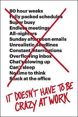 It Doesn't Have to Be Crazy at Work by Jason Fried Hardcover Book Free Shipping!