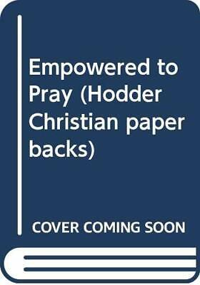 Empowered to Pray (Hodder Christian paperbacks) by Kroll, Woodrow Paperback The