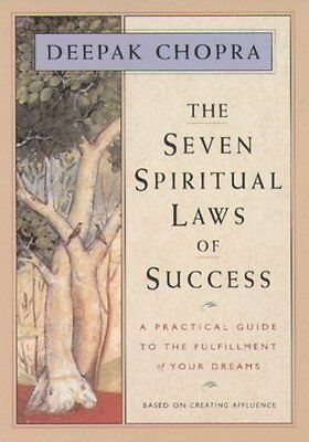 The Seven Spiritual Laws of Success: A Practical Guide to the Fulfillment of You