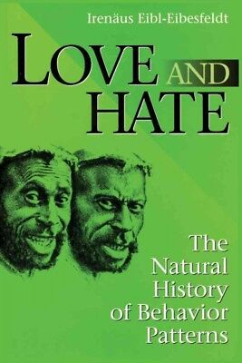 Love and Hate : The Natural History of Behavior Patterns, Paperback by Eibl-E...