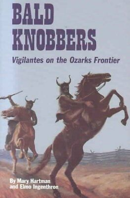Bald Knobbers : Vigilantes on the Ozarks Frontier, Paperback by Hartman, Mary...