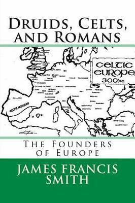 Druids, Celts, and Romans : The Founders of Europe, Paperback by Smith, James...