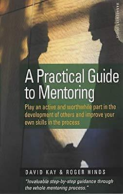 A Practical Guide To Mentoring 5e: Down to earth guidance on making mentoring wo