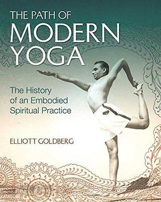 The Path of Modern Yoga: The History of an Embodied Spiritual Practice by Goldbe