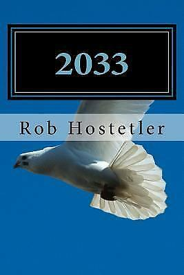 2033 : A World at Peace, Paperback by Hostetler, Rob, ISBN 1545488932, ISBN-1...