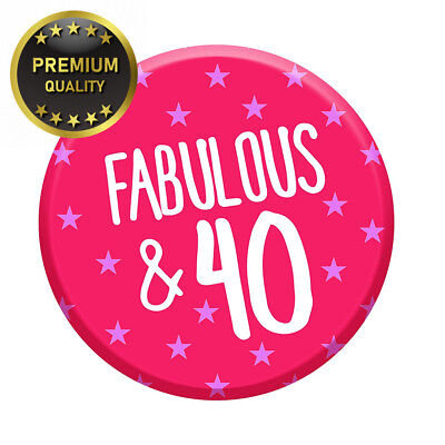 Fabulous 40 Today 40th Birthday Badge 76mm Pin Button Funny Novelty Gift...