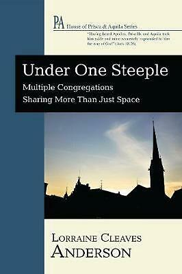 Under One Steeple: Multiple Congregations Sharing More Than Just Space by Lorrai