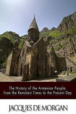 History of the Armenian People : From the Remotest Times to the Present Day, ...