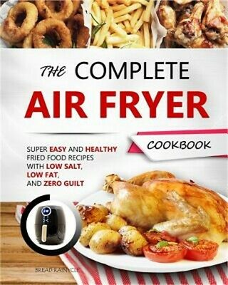The Complete Air Fryer Cookbook: Super Easy and Healthy Fried Food Recipes with