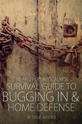 Preppers Apocalypse Survival Guide to Bugging in & Home Defense, Paperback by...