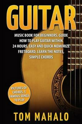 Guitar : Guitar Music Book for Beginners, Guide How to Play Guitar Within 24 ...
