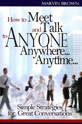 How to Meet and Talk to Anyone... Anywhere... Anytime : Simple Strategies for...