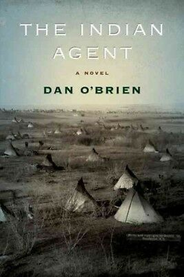 Indian Agent : A Novel, Paperback by O'Brien, Dan, ISBN 0803235887, ISBN-13 9...