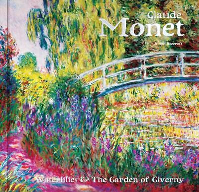 Claude Monet: Waterlilies and the Garden of Giverny by Julian Beecroft Hardcover