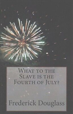 What to the Slave Is the Fourth of July?, Paperback by Douglass, Frederick, B...
