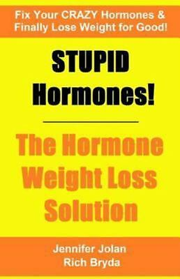 Stupid Hormones! : The Hormone Weight Loss Solution, Paperback by Jolan, Jenn...