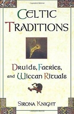 Celtic Traditions : Druids, Faeries, and Wiccan Rituals, Paperback by Knight,...