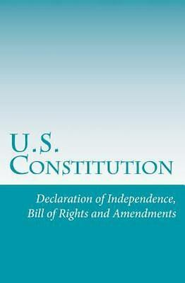 U.s. Constitution : Declaration of Independence, Bill of Rights and Amendment...