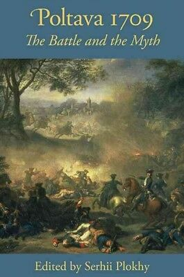 Poltava 1709 : The Battle and the Myth, Paperback by Plokhy, Serhii (EDT), IS...