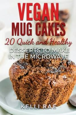 Vegan Mug Cakes : 20 Delicious, Quick and Healthy Desserts to Make in the Mic...