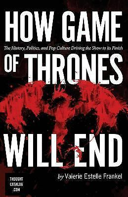 How Game of Thrones Will End : The History, Politics, and Pop Culture Driving...