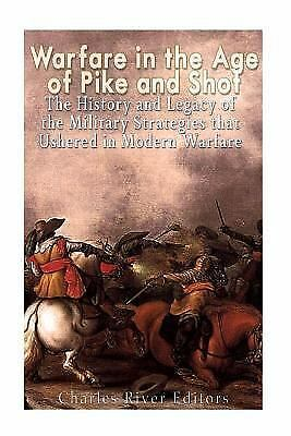 Warfare in the Era of Pike and Shot : The History and Legacy of the Military ...