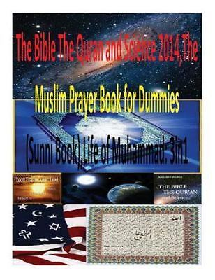 Bible the Quran and Science 2014 : The Muslim Prayer Book for Dummies(sunni B...