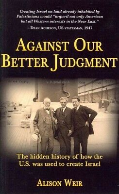 Against Our Better Judgment : The Hidden History of How the United States Was...