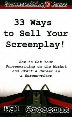 33 Ways to Sell Your Screenplay! : How to Get Your Screenwriting on the Marke...