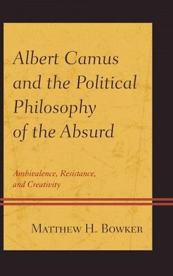 Albert Camus and the Political Philosophy of the Absurd : Ambivalence, Resist...