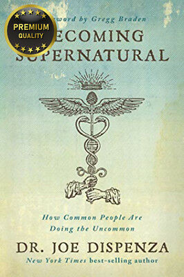 Becoming Supernatural: How Common People Are Doing the Uncommon Hardcover –...