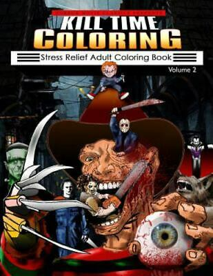 Kill Time Coloring : Stress Relief Adult Coloring Book, Paperback by Horror M...
