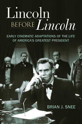 Lincoln Before Lincoln: Early Cinematic Adaptations of the Life of America's Gre