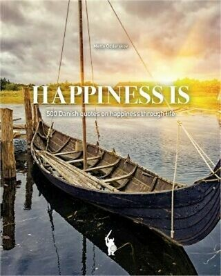 Happiness Is: 500 Danish Quotes on Happiness Through Life (Paperback or Softback