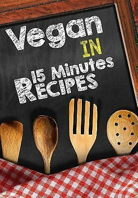 Vegan in 15 Minutes Recipes, Paperback by Dartan Creations (COR), ISBN 154518...