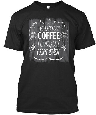 Trendsetting Coffee - Without I Literally Can't Even Standard Unisex T-shirt