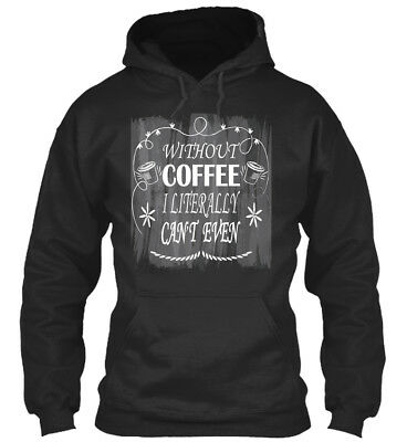 Printed Coffee - Without I Literally Can't Even Standard Standard College Hoodie