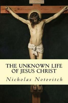 Unknown Life of Jesus Christ, Paperback by Notovitch, Nicholas; Connelly, J. ...