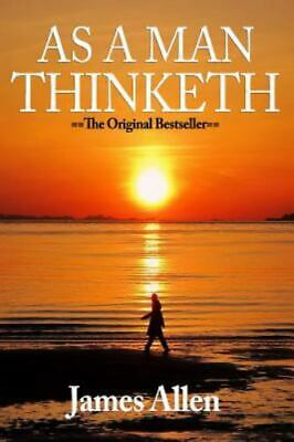 As a Man Thinketh : You Are Literally What You Think, Paperback by Allen, Jam...