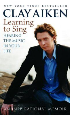 Learning To Sing : Hearing The Music In Your Life : An Inspirational Memoir, ...