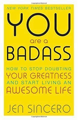 You Are a Badass: How to Stop Doubting Your Greatness and Start .9781473649521