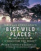 Britain and Irelands Best Wild Places: 500 Ways to Discover the Wild, Somerville