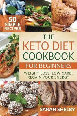 The Keto Diet Cookbook for Beginners: 50 Simple Recipes, Weight Loss, Low Car…