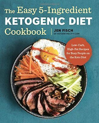 The Easy 5-Ingredient Ketogenic Diet Cookbook: Low-Carb, High-Fat Recipes for…